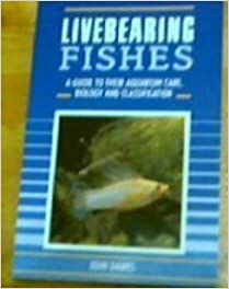 Livebearing Fishes: A Guide to Their Aquarium Care, Biology and Classification by John Dawes (1996-04-01)