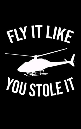 Fly It Like You Stole It: A Helicopter Pilot Journal