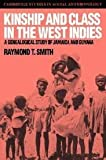 Kinship and Class in the West Indies : A Genealogical Study of Jamaica and Guyana, Smith, Raymond T., 0521345227