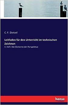 Leitfaden für den Unterricht im technischen Zeichnen: II. Heft: Die Elemente der Perspektive