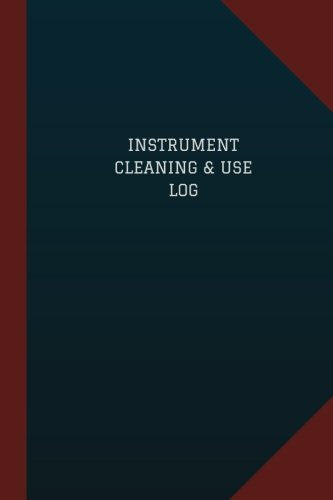 "Read Online Instrument Cleaning & Use Log (Logbook, Journal - 124 pages, 6"" x 9""): Instrument Cleaning & Use Logbook (Blue Cover, Medium) (Logbook/Record Books) PDF"