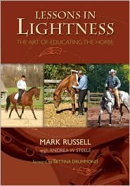 Download Lessons in Lightness: The Art of Educating the Horse by Mark Russell, Andrea W. Steele (With), Bettina Drummond (Foreword by) PDF
