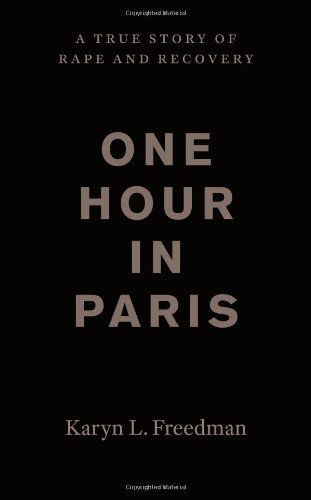 Read Online One Hour in Paris: A True Story of Rape and Recovery pdf