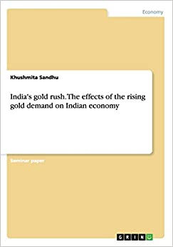 Book India's gold rush. The effects of the rising gold demand on Indian economy