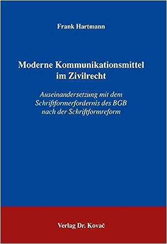 Moderne Kommunikationsmittel im Zivilrecht: Auseinandersetzung mit dem Schriftformerfordernis des BGB nach der Schriftformreform