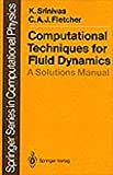 Computational Techniques for Fluid Dynamics : A Solutions Manual, Srinivas, K. and Fletcher, C. A., 038754304X