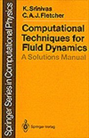 Computational Techniques for Fluid Dynamics: A Solutions Manual (SPRINGER SERIES IN COMPUTATIONAL PHYSICS)