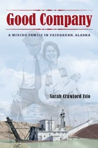 Download Good Company: A Mining Family in Fairbanks, Alaska [Paperback] [2006] 1 Ed. Sarah Isto ebook
