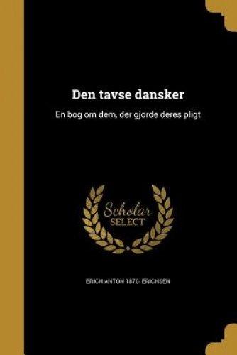Den Tavse Dansker: En Bog Om Dem, Der Gjorde Deres Pligt (Danish Edition)