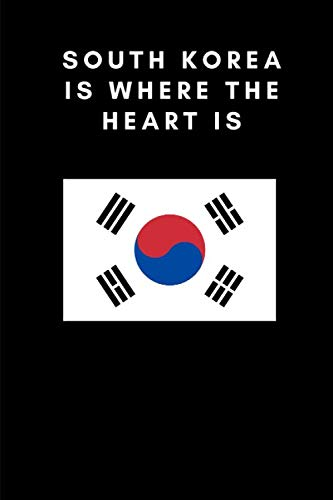SOUTH KOREA IS WHERE THE HEART IS: Country Flag A5 Notebook to write in with 120 pages ()
