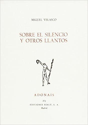 Sobre El Silencio Y Otros Llantos (Adonais): Amazon.es: Miguel ...