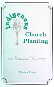 Indigenous Church Planting, a Practical Journey by Charles Brock (1990-03-01)