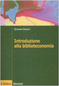 Introduzione alla biblioteconomia Copertina flessibile – 27 ago 2009 Giovanna Granata Il Mulino 8815132090 Saggistica