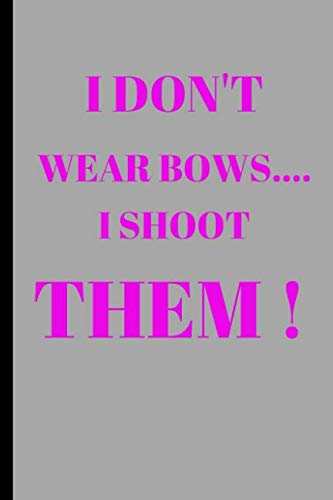 - I Dont Wear Bow's I Shoot Them: Funny Writing 120 pages Notebook Journal -  Small Lined  (6