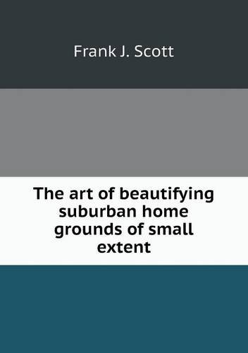 The art of beautifying suburban home grounds of small extent pdf