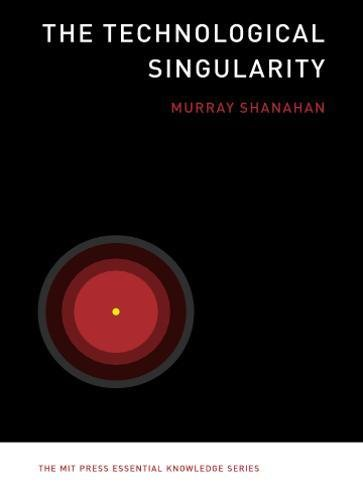 The Technological Singularity (The MIT Press Essential Knowledge series) (Knowledge Series)