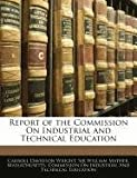 Report of the Commission on Industrial and Technical Education, Carroll Davidson Wright, 1145413927