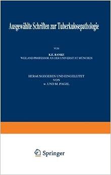 Ausgewählte Schriften zur Tuberkulosepathologie (Die Tuberkulose und ihre Grenzgebiete in Einzeldarstellungen) (German Edition)