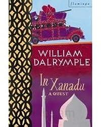 [ In Xanadu A Quest ] By Dalrymple, William ( Author ) Sep-1990 [ Paperback ] In Xanadu A Quest