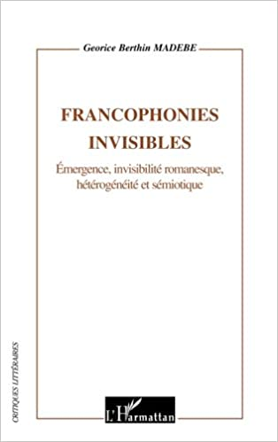 Lire en ligne Francophonies invisibles : Emergence, invisilité romanesque, hétérogénéité et sémiotique pdf