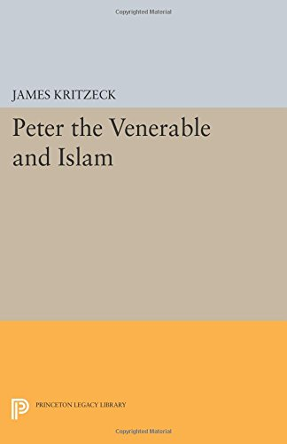 Peter the Venerable and Islam (Princeton Legacy Library)