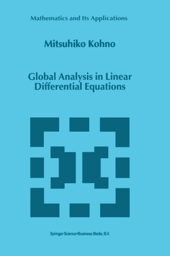 Global Analysis in Linear Differential Equations (Mathematics and Its Applications) by Springer