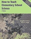 How to Teach Elementary School Science, Peters, Joseph M. and Gega, Peter C., 0130165824