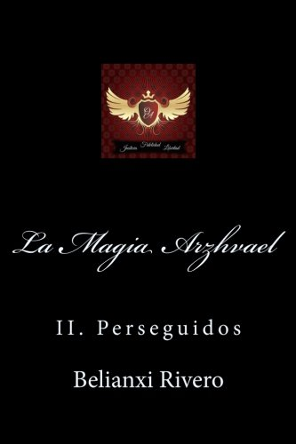 La Magia Arzhvael: II. Perseguidos (Volume 2) (Spanish Edition) [Belianxi Rivero] (Tapa Blanda)