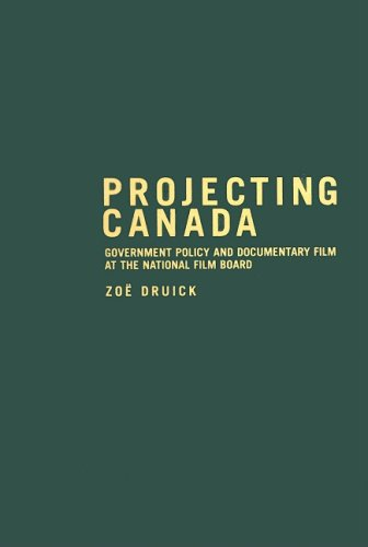 Projecting Canada: Government Policy and Documentary Film at the National Film Board (Arts Insights)
