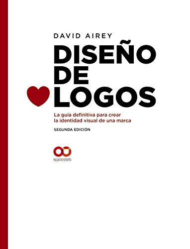 Diseño de logos. La guía definitiva para crear la identidad visual de una marca. Segunda Edición (Espacio De Diseño) por David Airey