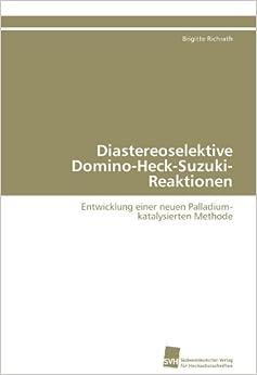 Diastereoselektive Domino-Heck-Suzuki-Reaktionen: Entwicklung einer neuen Palladium- katalysierten Methode