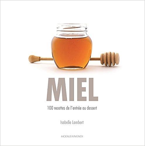 Lire en ligne Miel : 100 recettes de l'entrée au dessert pdf ebook