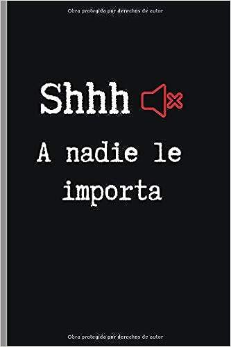 SHHHH A NADIE LE IMPORTA: CUADERNO 6