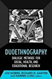Duoethnography: Dialogic Methods For Social, Health, And Educational Research (Developing Qualitative Inquiry)