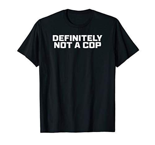Definitely Not a Cop Undercover Police Costume T-Shirt Men -