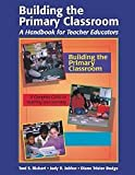 Building the Primary Classroom : A Handbook for Teacher Educators, Jablon, Judy R. and Bickart, Toni S., 1879537397