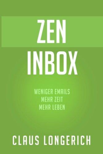 ZEN Inbox: Weniger E-Mails, mehr Zeit, mehr Leben (E-Mail Reihe)