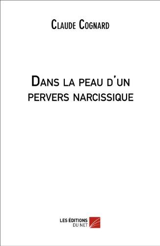Dans la peau d'un pervers narcissique (French Edition)
