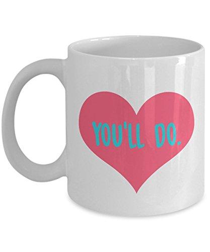 You'll Do - 11oz White Ceramic Novelty Coffee Mug - Funny Va