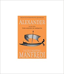 Alexander The Sands of Ammon by Valerio Massimo Manfredi