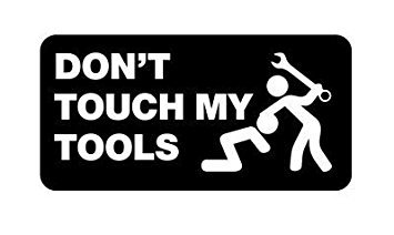 Don't touch my tools Hard Hat Funny Stickers (Don T Stick Your Dick In Crazy)