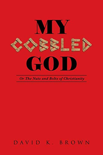 - My Cobbled God: Or the Nuts and Bolts of Christianity