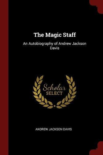 Download The Magic Staff: An Autobiography of Andrew Jackson Davis ebook