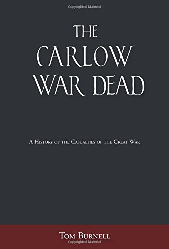 The Carlow War Dead: A History of the Casualties of the Great War