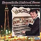 Beneath the Lights of Home: at the Wurlitzer Organ - Tower Ballroom, Blackpool [UK Import]