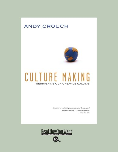 Culture Making (EasyRead Large Bold Edition): Recovering Our Creative Calling