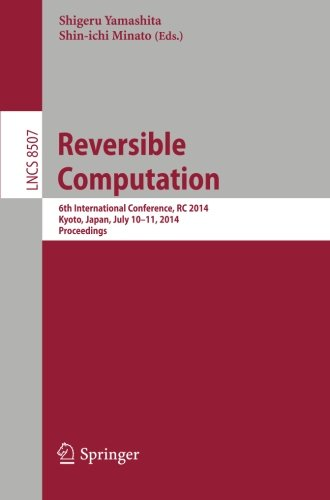 Reversible Computation: 6th International Conference, RC 2014, Kyoto, Japan, July 10-11, 2014. Proceedings (Lecture Note