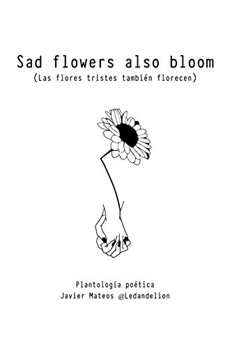 Sad flowers also bloom: Las flores tristes también florecen por Mateos Ballester, Javier