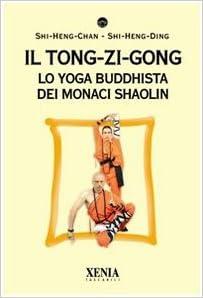 Il tong-zi-gong. Lo yoga buddhista dei monaci Shaolin: Radha ...