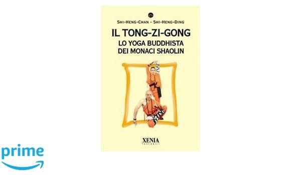 Il tong-zi-gong. Lo yoga buddhista dei monaci Shaolin I ...